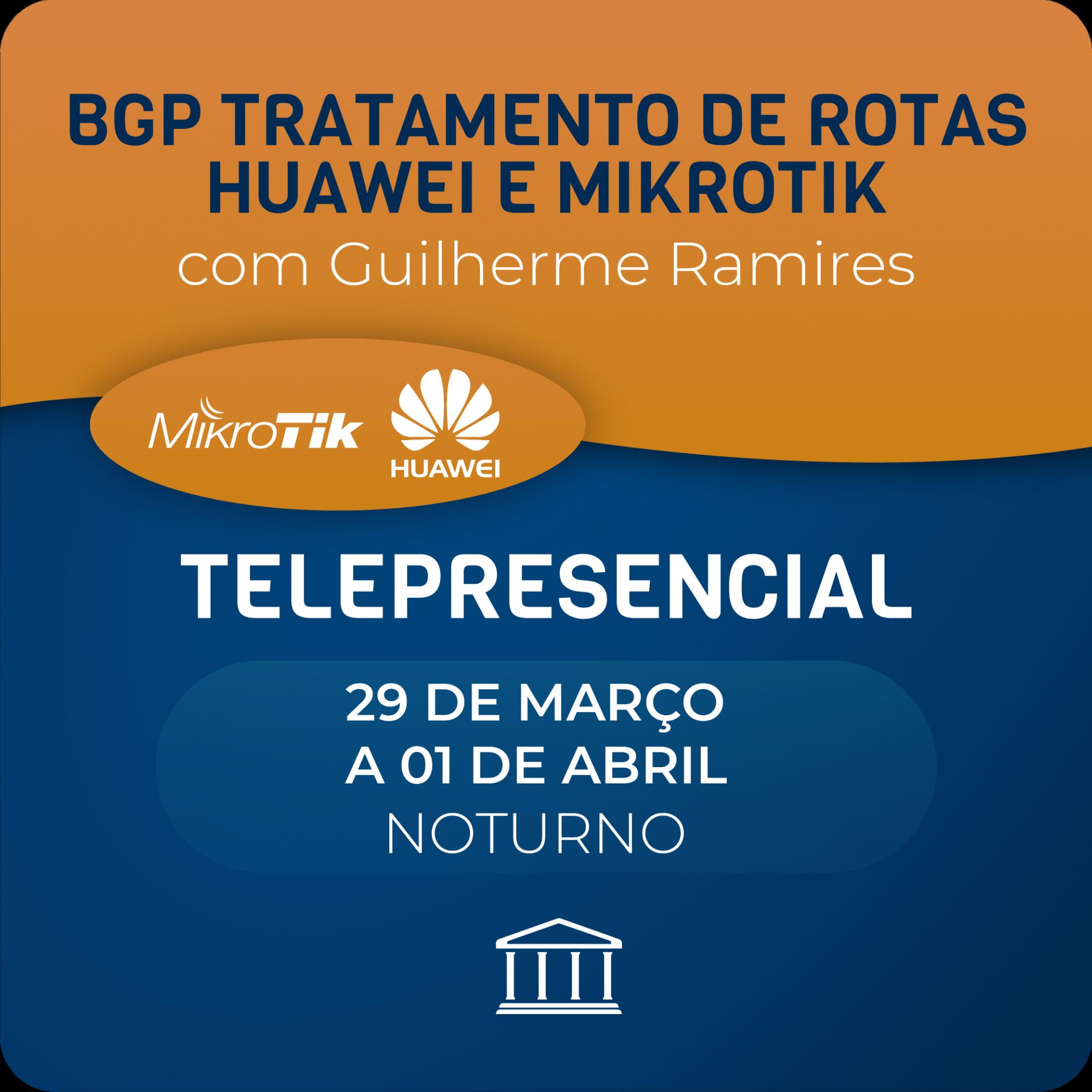 BGP Tratamento de Rotas Huawei e Mikrotik com Guilherme Ramires - Telepresencial  - Voz e Dados