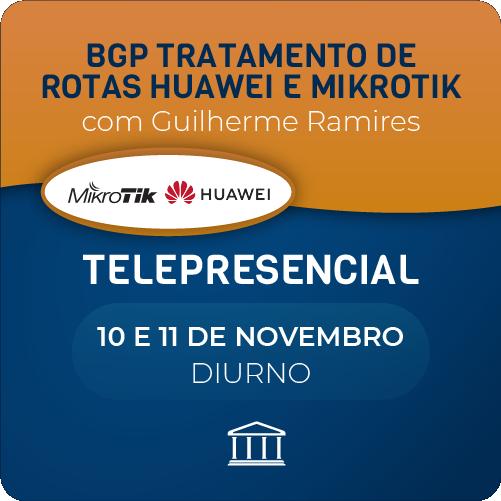 BGP Tratamento de Rotas Huawei e Mikrotik com Guilherme Ramires - Telepresencial  - Voz e Dados Academy