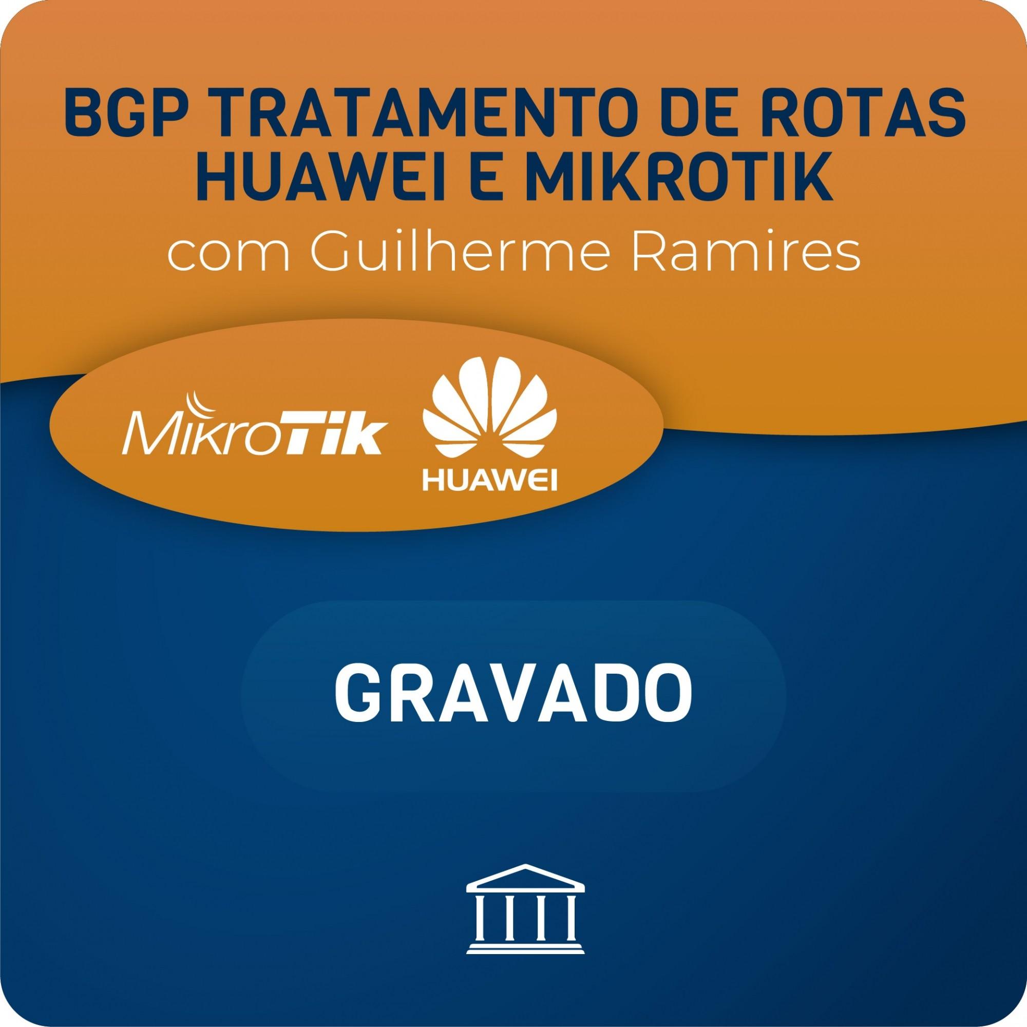 BGP Tratamento de Rotas Huawei e Mikrotik - GRAVADO  - Voz e Dados