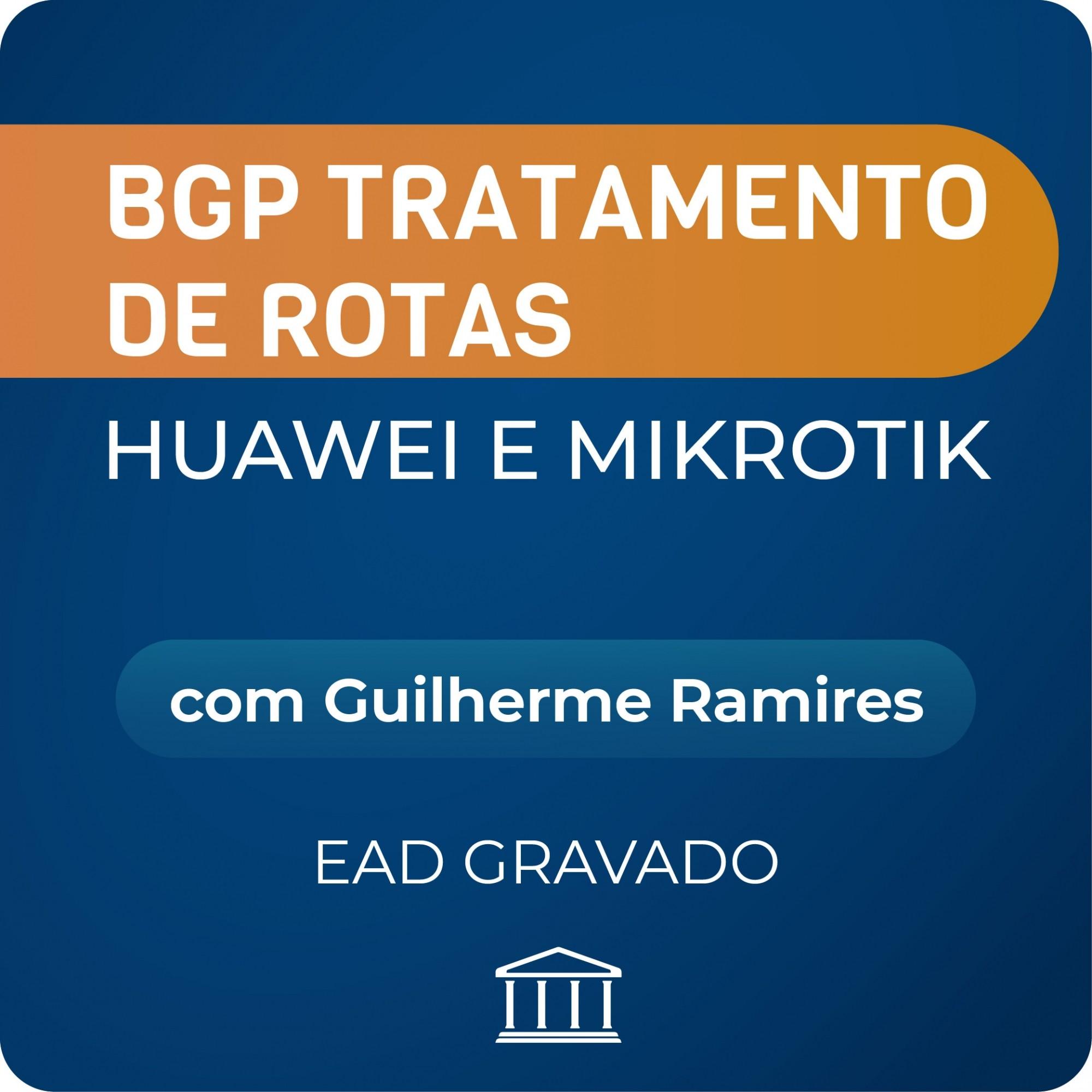BGP Tratamento de Rotas Huawei e Mikrotik com Guilherme Ramires - GRAVADO  - Voz e Dados