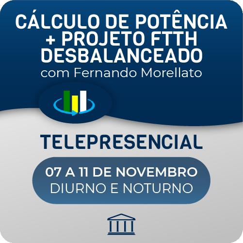 Combo de cursos Projeto FTTH Desbalanceado + Cálculo de Potência com Fernando Morellato - Telepresencial  - Voz e Dados Academy