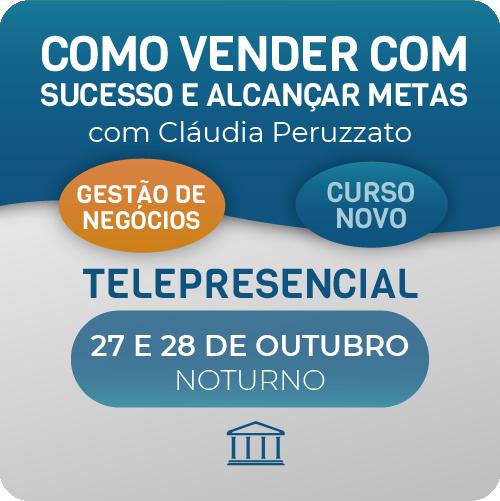 Como vender com sucesso e alcançar metas com Claudia Peruzzato - Telepresencial  - Voz e Dados Academy