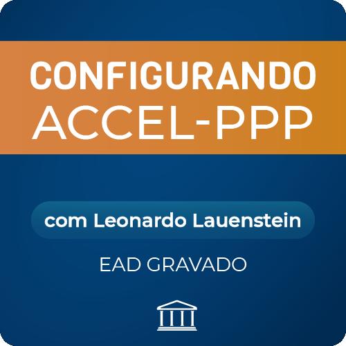 Configurando Accel-PPP com Leonardo Lauenstein - GRAVADO  - Voz e Dados Academy