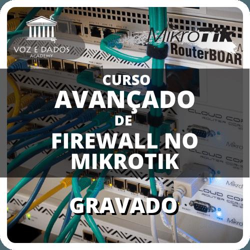 Curso Avançado de Firewall no Mikrotik - Gravado  - Voz e Dados