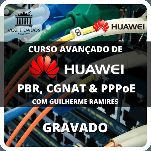 Curso Avançado de Huawei PBR, CGNAT & PPPoE com Guilherme Ramires - Gravado  - Voz e Dados