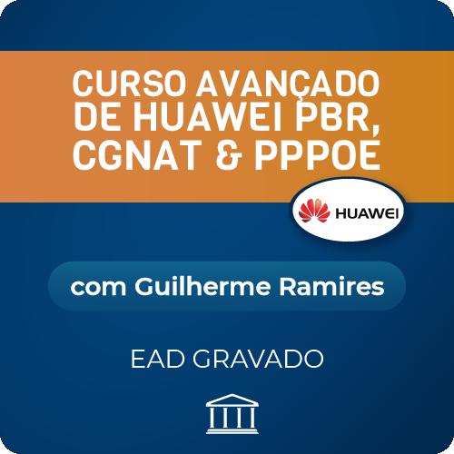 Curso Avançado de Huawei PBR, CGNAT & PPPoE com Guilherme Ramires - GRAVADO  - Voz e Dados Academy