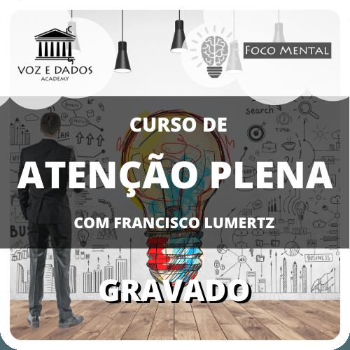 Curso de Atenção Plena - com Francisco Lumertz - Gravado  - Voz e Dados