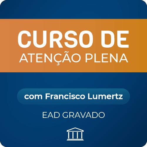 Curso de Atenção Plena - com Francisco Lumertz - GRAVADO  - Voz e Dados Academy