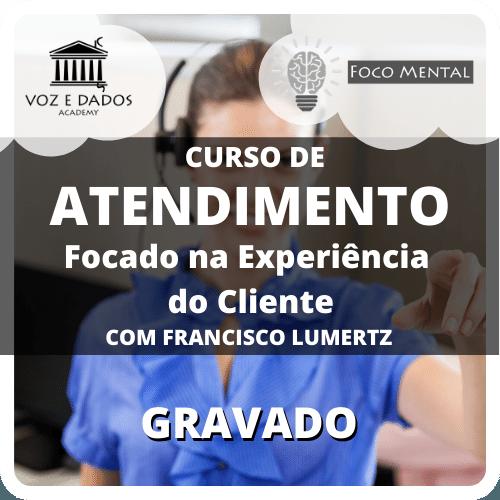 Curso de Atendimento Focado na Experiência do Cliente - com Francisco Lumertz - Gravado   - Voz e Dados