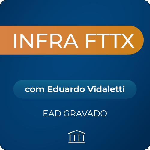 Curso Infra FTTX com Eduardo Vidaletti  - GRAVADO  - Voz e Dados Academy