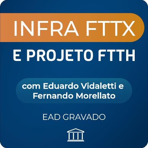 Curso Infra FTTX e Projeto FTTH com Eduardo Vidaletti e Fernando Morellato  - GRAVADO  - Voz e Dados Academy