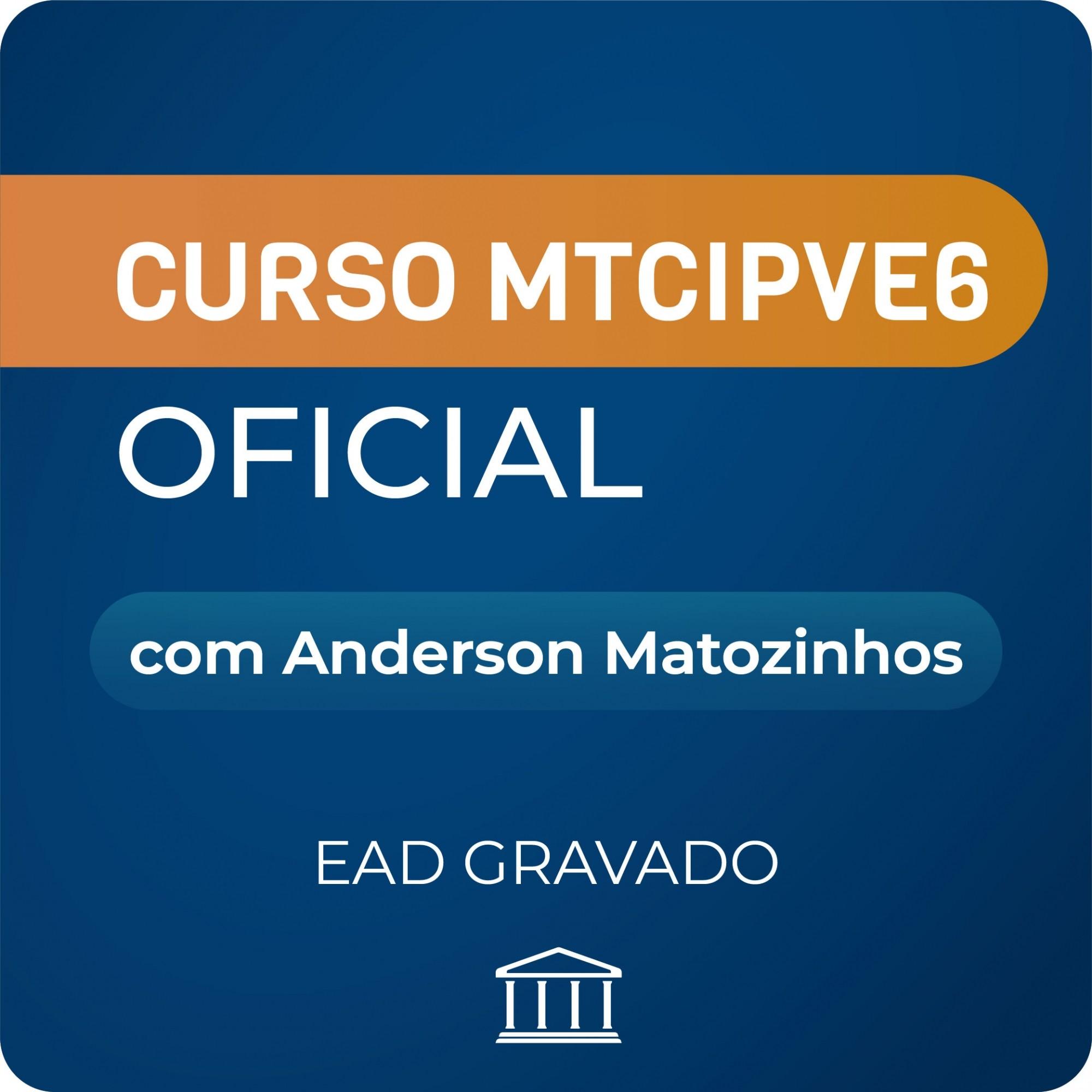 Curso MTCIPV6E com Anderson Matozinhos - GRAVADO  - Voz e Dados Academy