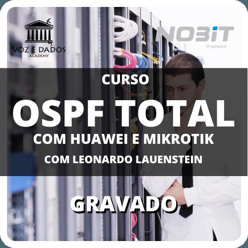Curso OSPF Total - com Huawei e Mikrotik - com Leonardo Lauenstein - Gravado  - Voz e Dados