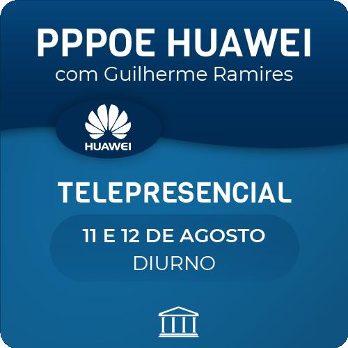 Curso PPPoE Huawei com Guilherme Ramires - Telepresencial  - Voz e Dados Academy