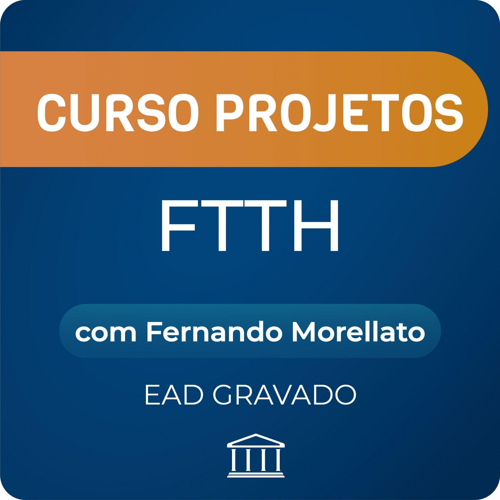Curso Projetos FTTH com Fernando Morellato - Gravado  - Voz e Dados