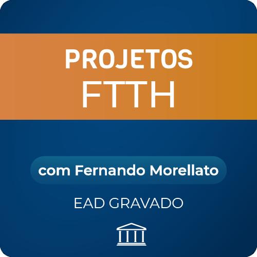 Curso Projetos FTTH com Fernando Morellato - GRAVADO  - Voz e Dados Academy