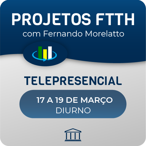 Curso Projetos FTTH com Fernando Morellato - Telepresencial  - Voz e Dados