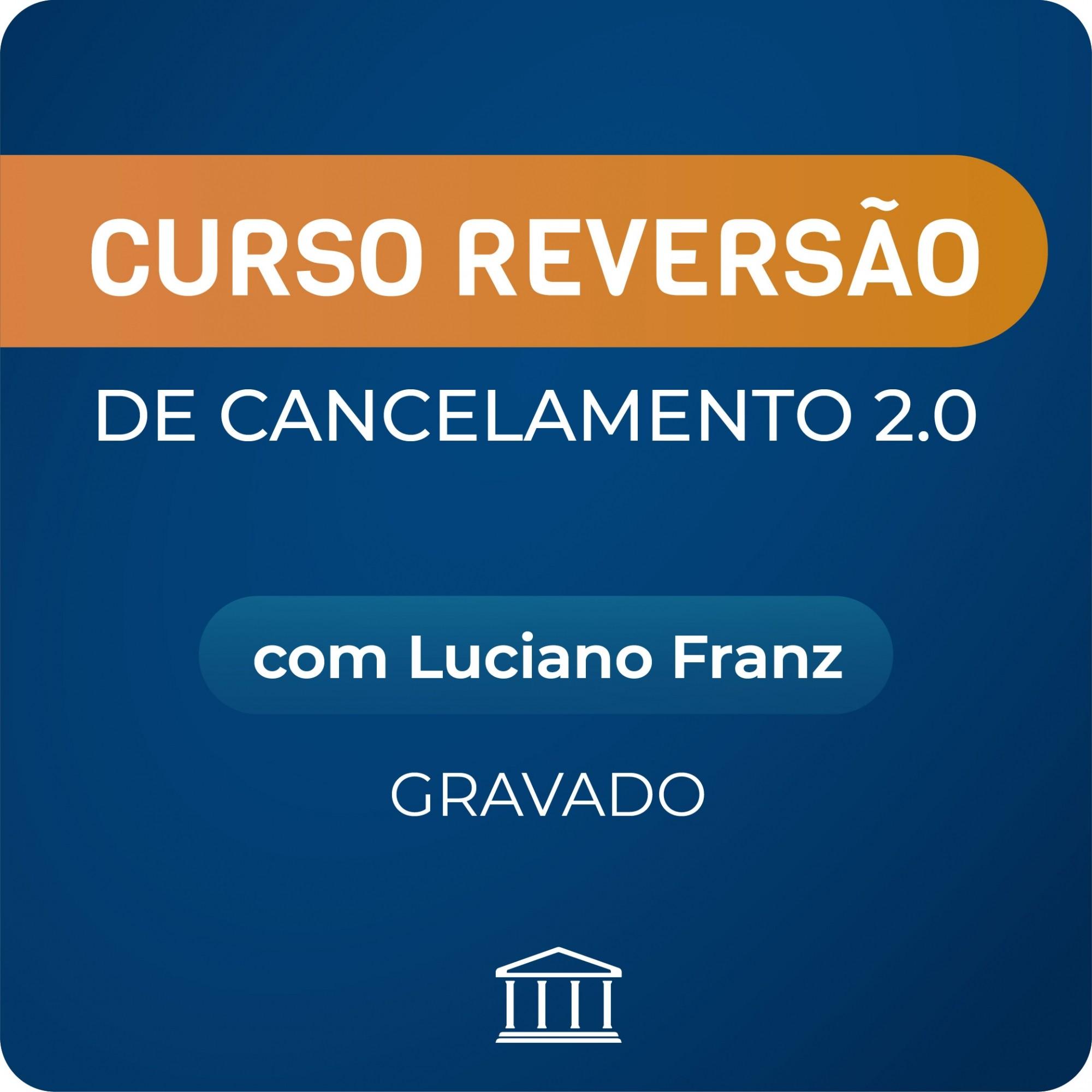 Curso Reversão de Cancelamento 2.0 - com Luciano Franz - GRAVADO  - Voz e Dados
