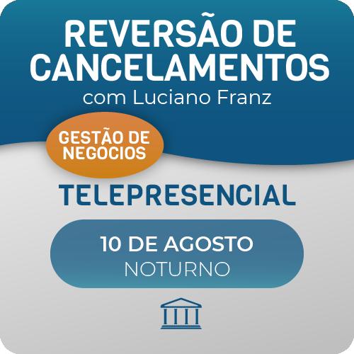 Curso Reversão de Cancelamento 2.0 - com Luciano Franz - Telepresencial  - Voz e Dados Academy