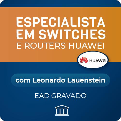 Especialista em Switches e Routers Huawei - com Leonardo Lauenstein - GRAVADO  - Voz e Dados Academy