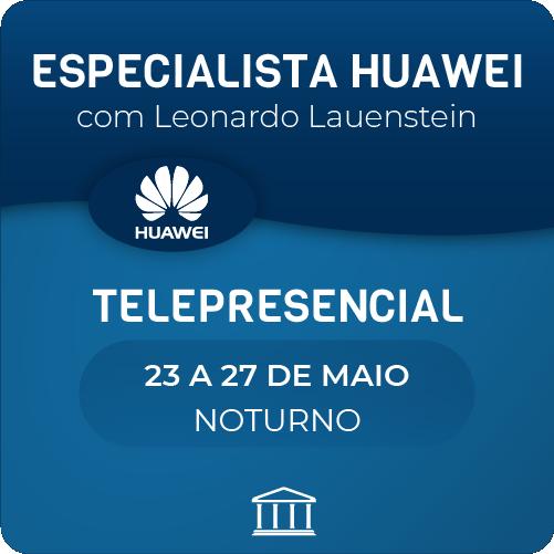 Especialista em Switches e Routers Huawei com Leonardo Lauenstein - Telepresencial  - Voz e Dados