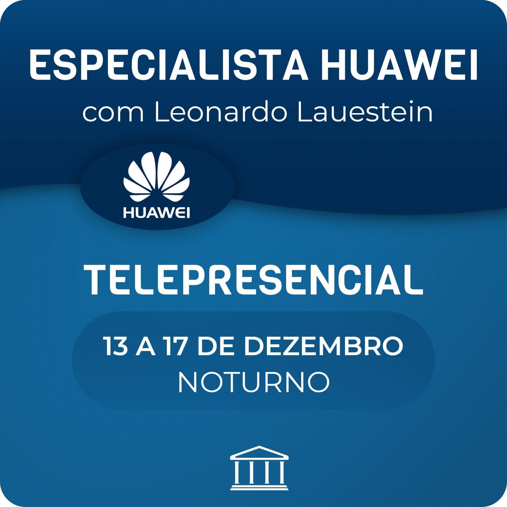 Especialista em Switches e Routers Huawei NOTURNO - com Leonardo Lauenstein  - Voz e Dados