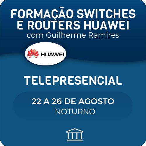 Formação Huawei em Switches e Routers com Guilherme Ramires - Telepresencial  - Voz e Dados Academy