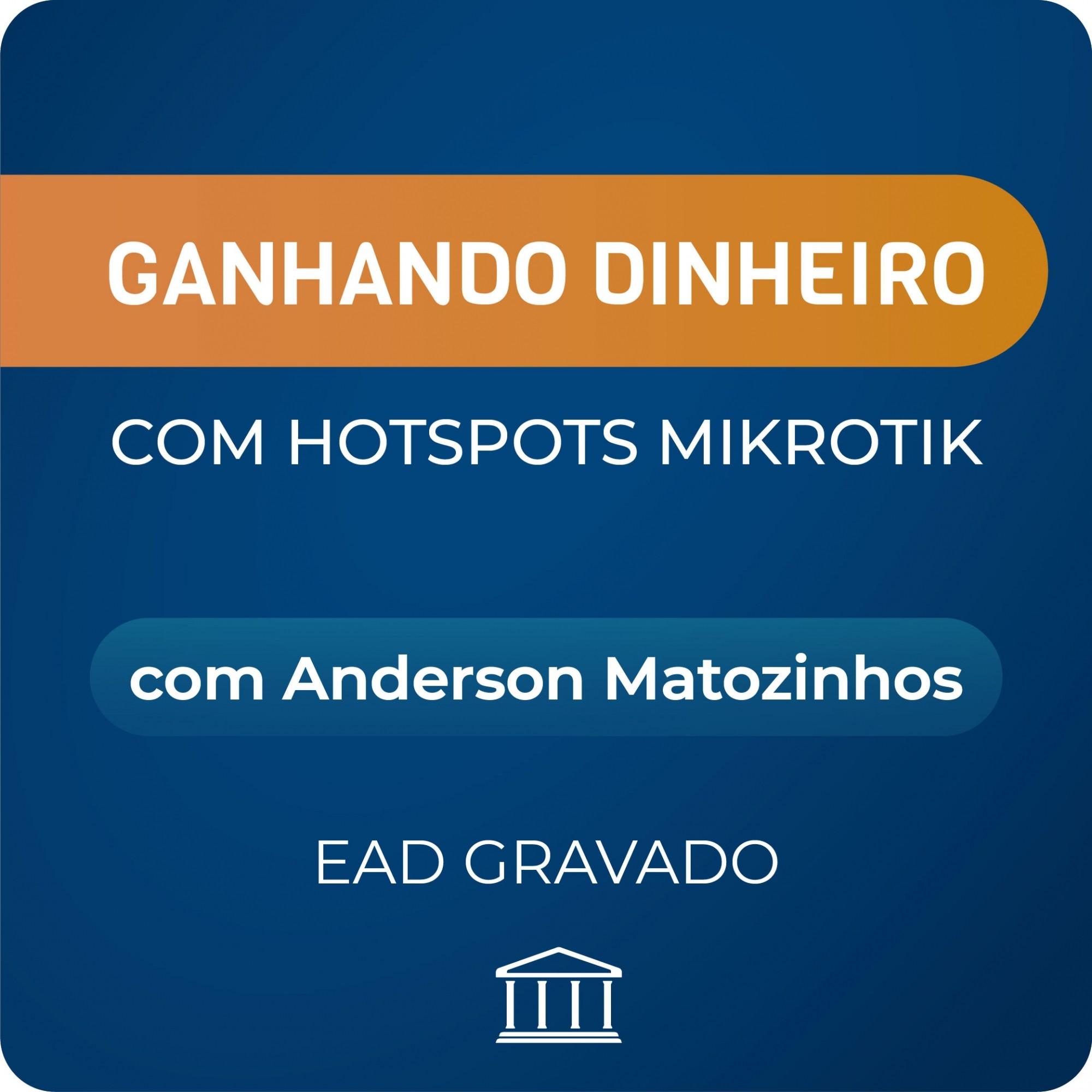 Ganhando Dinheiro com Hotspots Mikrotik com Anderson Matozinhos - GRAVADO  - Voz e Dados