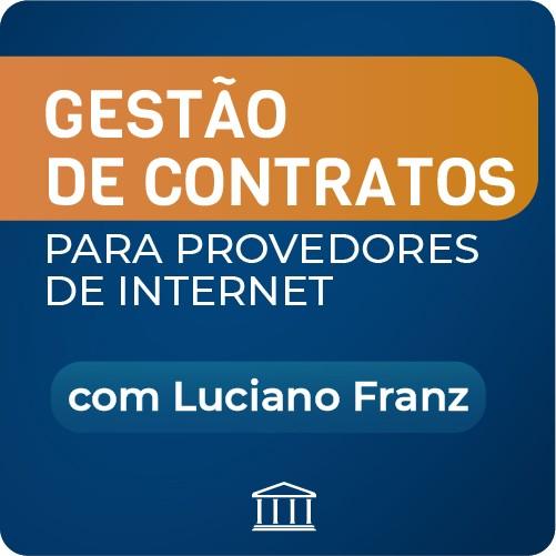 Gestão de Contratos para Provedores de Internet - com Luciano Franz  - Voz e Dados