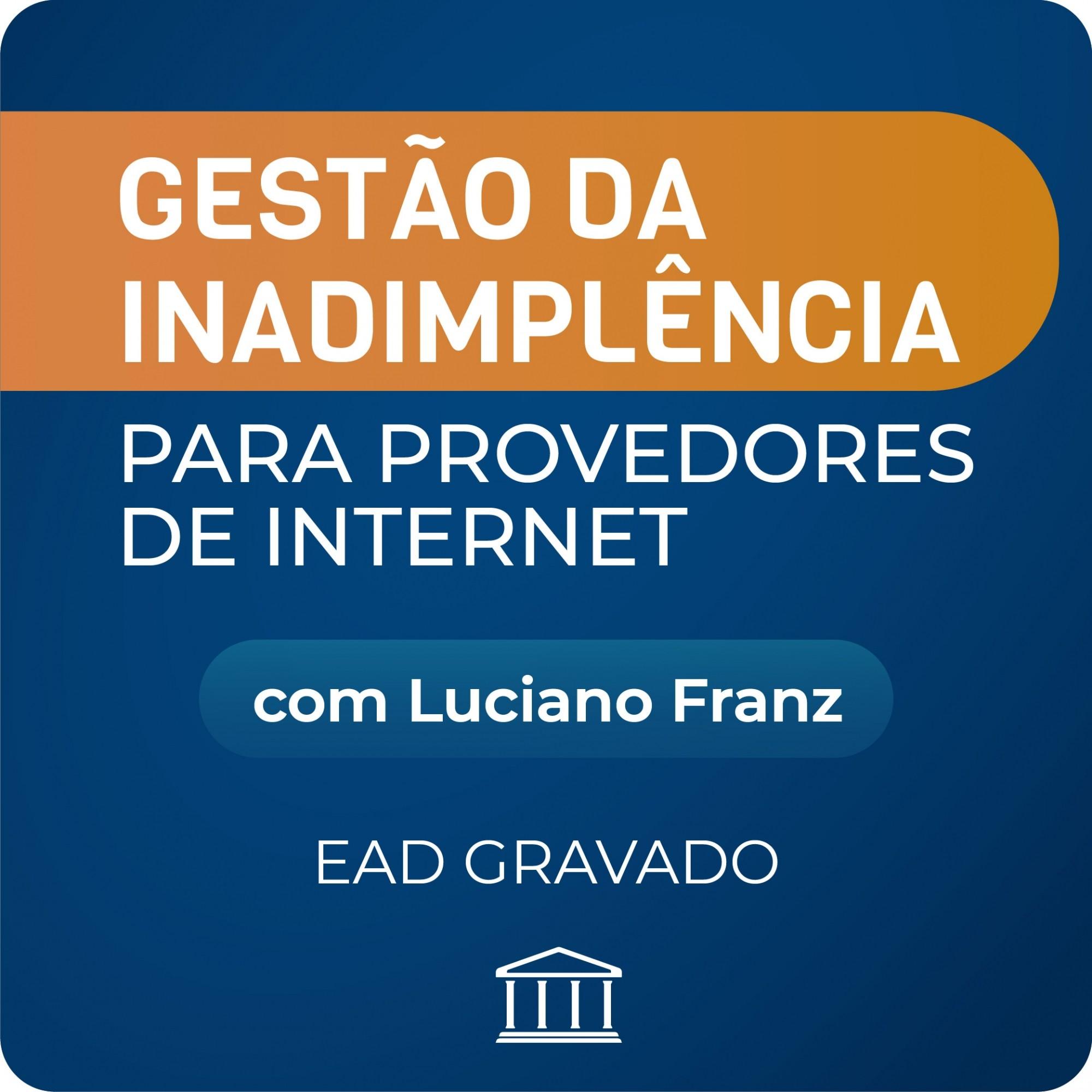 Gestão de Inadimplência para Provedores de Internet com Luciano Franz - GRAVADO  - Voz e Dados