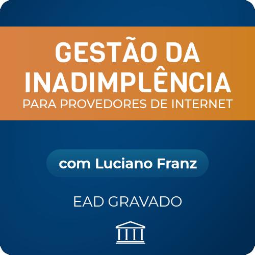 Gestão de Inadimplência para Provedores de Internet com Luciano Franz - GRAVADO  - Voz e Dados Academy