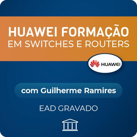Huawei Formação em Switches e Routers com Guilherme Ramires - GRAVADO  - Voz e Dados Academy