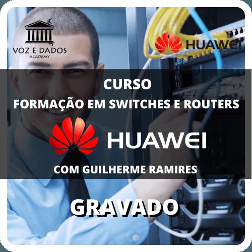 Huawei Formação em Switches e Routers - Gravado  - Voz e Dados