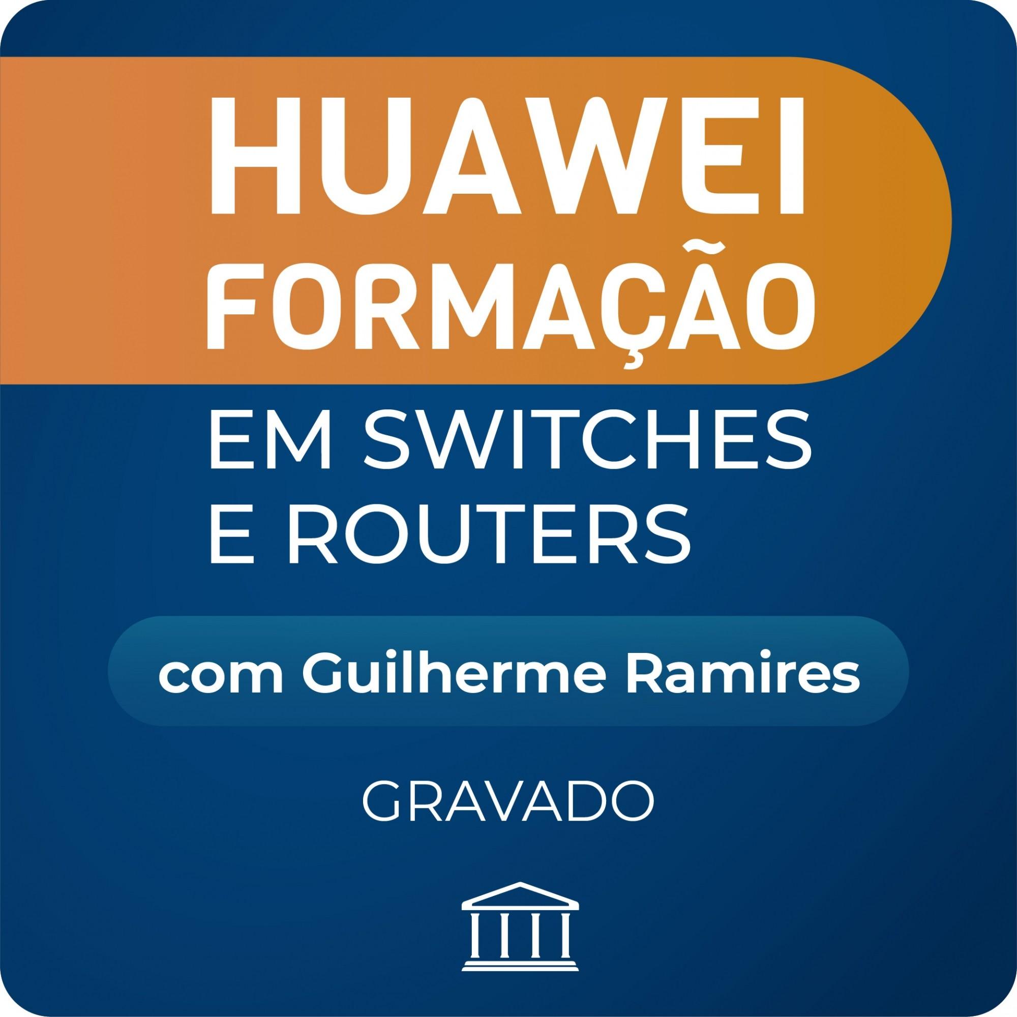 Huawei Formação em Switches e Routers com Guilherme Ramires - GRAVADO  - Voz e Dados