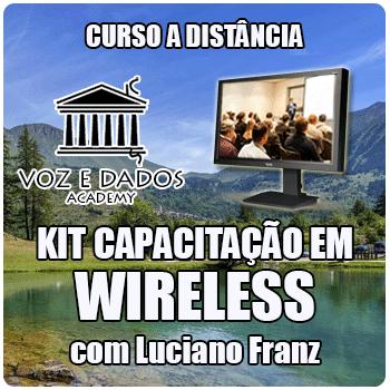 Kit de Capacitação em Wireless - com Luciano Franz  - Voz e Dados