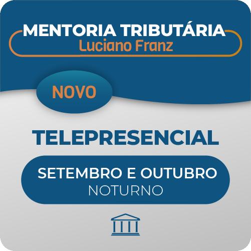 Mentoria Tributária Luciano Franz - Telepresencial - Cursos + Aulas  - Voz e Dados Academy