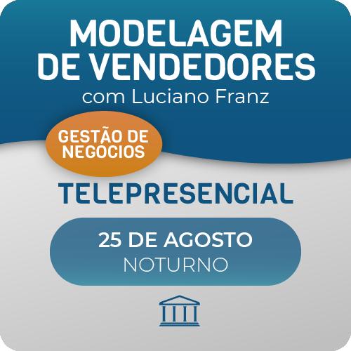 Modelagem de Vendedores com Luciano Franz - Telepresencial  - Voz e Dados Academy