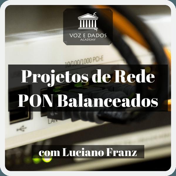 Modelos de Projeto de Rede PON Balanceados - com Luciano Franz  - Voz e Dados