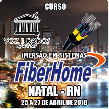 Natal - RN - Imersão em Sistemas FiberHome  - Voz e Dados