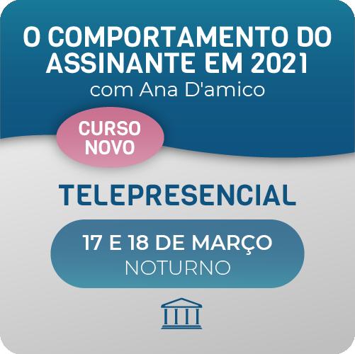 O comportamento do assinante em 2021 com Ana D