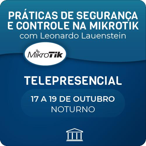 Práticas de Segurança e Controle na Mikrotik com Leonardo Lauenstein - Telepresencial  - Voz e Dados Academy
