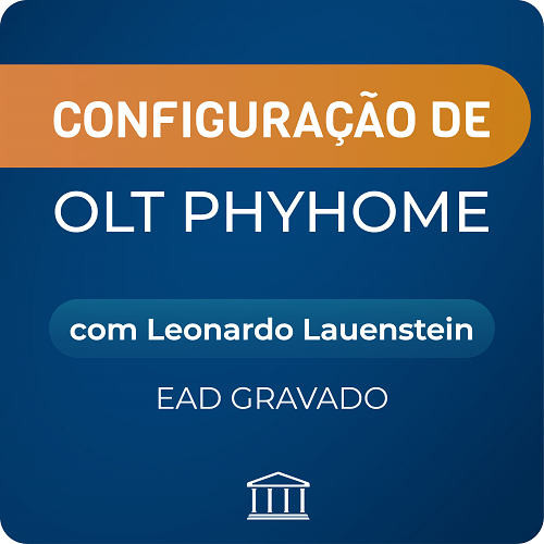 Programação e Operação de OLT Phyhome  com Leonardo Lauestein - GRAVADO  - Voz e Dados Academy