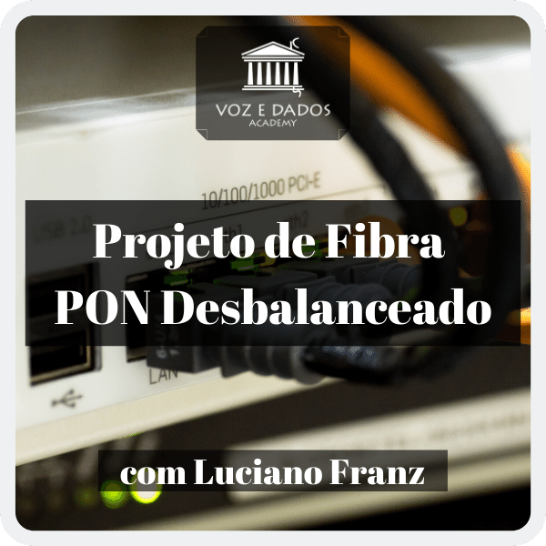 Projeto de Rede PON Desbalanceado - com Luciano Franz  - Voz e Dados