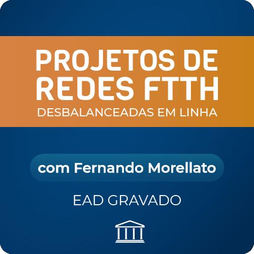 Projeto de Redes FTTH Desbalanceadas em Linha - com Fernando Morellato - GRAVADO  - Voz e Dados Academy