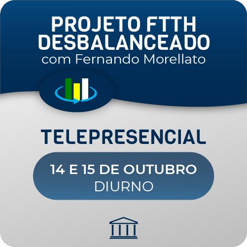Projeto FTTH Desbalanceado com Fernando Morellato - Telepresencial  - Voz e Dados Academy