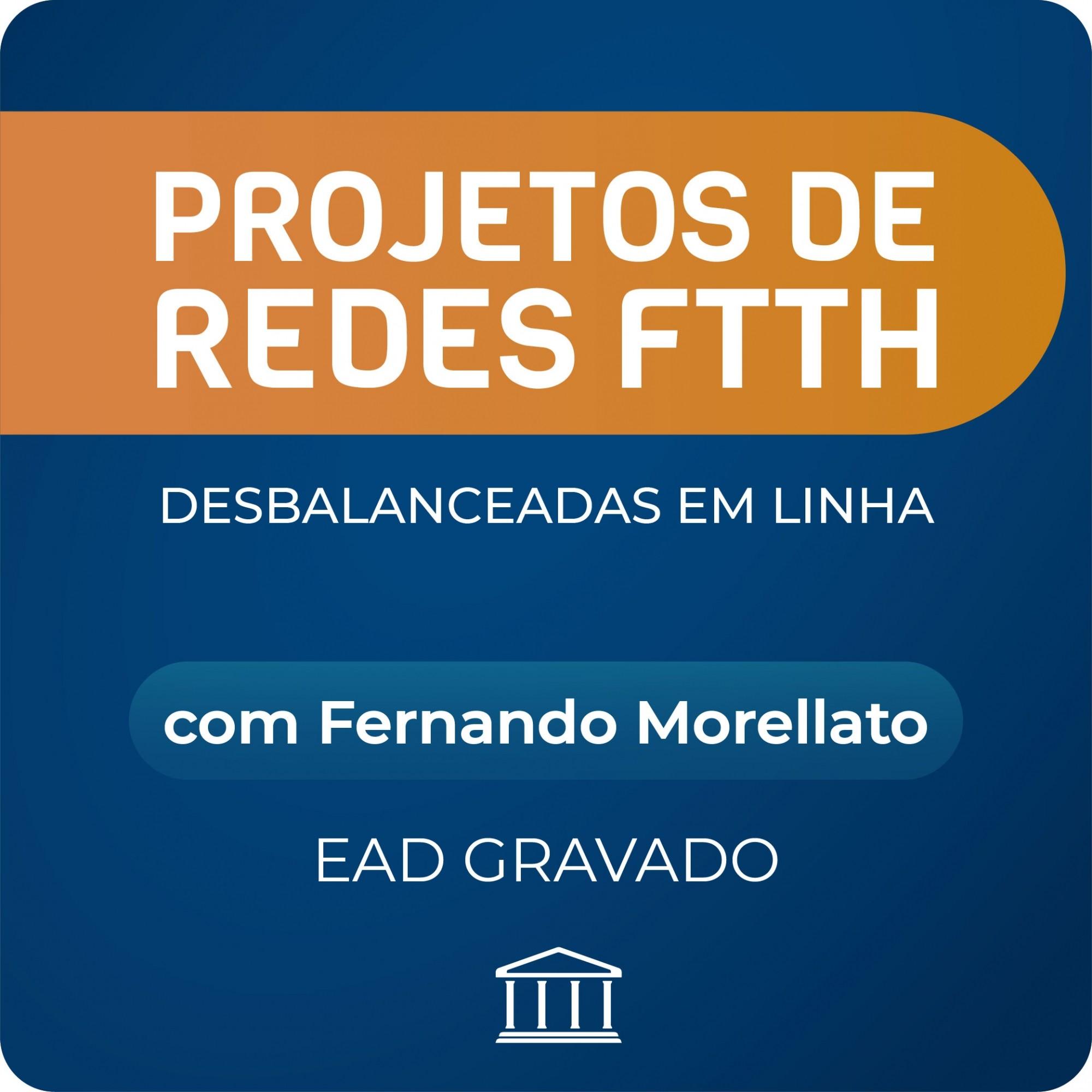 Projetos de Redes FTTH Desbalanceadas com Fernando Morellato - GRAVADO  - Voz e Dados