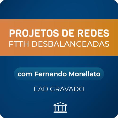 Projetos de Redes FTTH Desbalanceadas com Fernando Morellato - GRAVADO  - Voz e Dados Academy