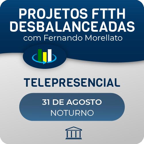 Projetos de Redes FTTH Desbalanceadas com Fernando Morellato - Telepresencial  - Voz e Dados Academy