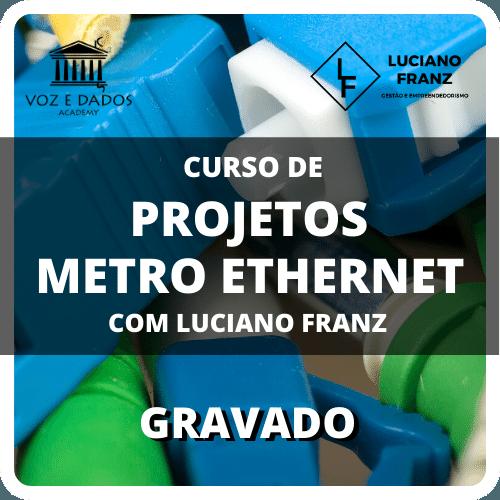 Projetos Metro Ethernet com Luciano Franz  - Voz e Dados