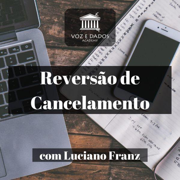 Reversão de Cancelamento - com Luciano Franz  - Voz e Dados